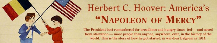Herbert Hoover, the president best known for breadlines, unemployment and hungry times, actually fed and saved from starvation more people than anyone, anywhere, in the history of the world.
